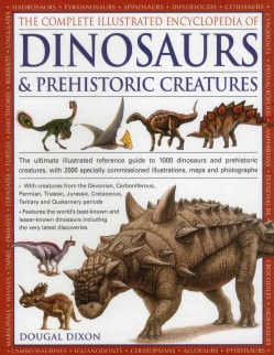The Complete Illustrated Encyclopedia of Dinosaurs & Prehistoric Creatures: The Ultimate Illustrated Reference Gu... (Paperback)