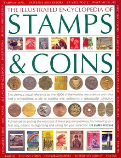 The Illustrated Encyclopedia of Stamps & Coins: The Ultimate Visual Reference to over 6000 of the World's Best St... (Paperback)