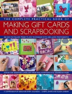 The Complete Practical Book of Making Giftcards and Scrapbooking: 360 Easy-to-follow Projects and Techniques With... (Paperback)