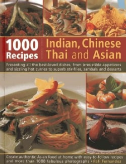 1000 Recipes Indian, Chinese, Thai and Asian: Presenting All the Best-Loved Dishes, from Irresistible Appetizers ... (Paperback)