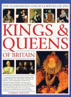 The Illustrated Encyclopedia of the Kings & Queens of Britain: A Magnificent and Authoritative History of the Roy... (Paperback)