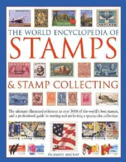 The World Encyclopedia of Stamps & Stamp Collecting: The Ultimate Illustrated Reference to over 3000 of the World... (Hardcover)