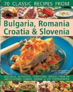 70 Classic Recipes from Bulgaria, Romania, Croatia & Slovenia: Delicious, Authentic, Traditional Dishes from an U... (Paperback)