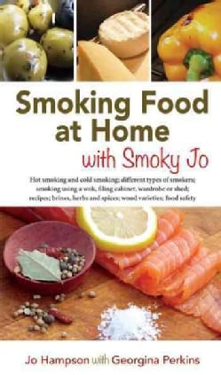 Smoking Food at Home With Smoky Jo: Hot Smoking and Cold Smoking; Different Types of Smokers; Smoking Using a Wok... (Paperback)