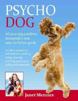Psycho Dog: All your dog problems answered in one easy-to-follow guide (Paperback)