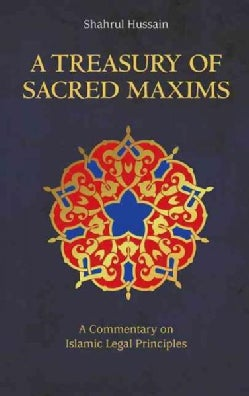 A Treasury of Sacred Maxims: A Commentary on Islamic Legal Principles (Hardcover)