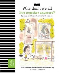 Why Don't We All Live Together Anymore?: Big Issues for Little People After a Family Break-up (Hardcover)