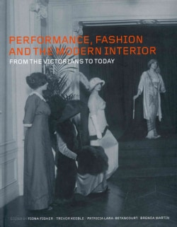 Performance, Fashion and the Modern Interior: From the Victorians to Today (Hardcover)