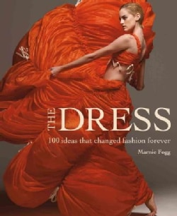 The Dress: 100 Ideas That Changed Fashion Forever (Hardcover)