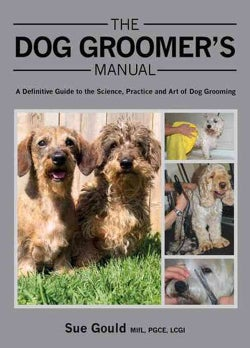 The Dog Groomer's Manual: A Definitive Guide to the Science, Practice and Art of Dog Grooming (Hardcover)