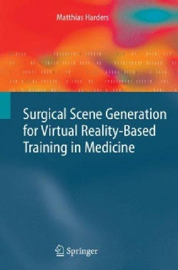 Surgical Scene Generation for Virtual Reality-Based Training in Medicine (Hardcover)