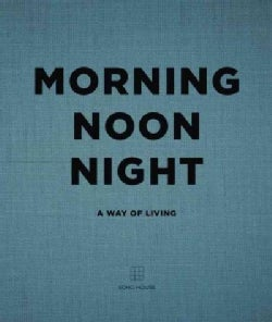 Morning Noon Night: A Way of Living (Hardcover)