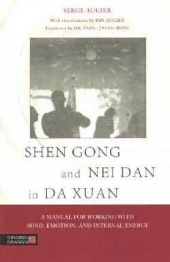 Shen Gong and Nei Dan in Da Xuan: A Manual for Working With Mind, Emotion, and Internal Energy (Paperback)