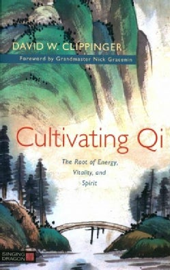 Cultivating Qi: The Root of Energy, Vitality, and Spirit (Paperback)
