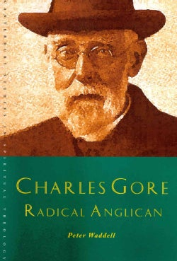 Charles Gore: Radical Anglican (Paperback)