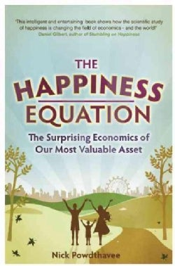 The Happiness Equation: The Surprising Economics of Our Most Valuable Asset (Paperback)