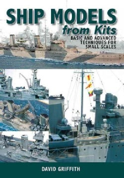 Ship Models from Kits: Basic and Advanced Techniques for Small Scales (Paperback)