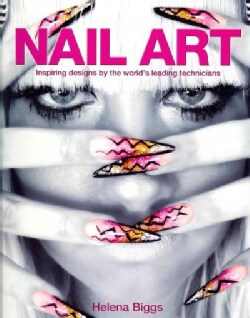 Nail Art: Inspiring Designs by the World's Leading Technicians (Paperback)