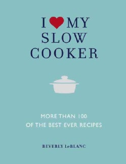 I Love My Slow Cooker: More Than 100 of the Best Ever Recipes (Paperback)