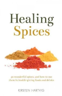 Healing Spices: 50 Wonderful Spices, and How to Use Them in Health-Giving Foods and Drinks (Paperback)
