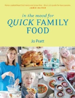 In the Mood for Quick Family Food: Simple, Fast and Delicious Recipes for Every Family (Paperback)