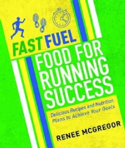 Fast Fuel: Food for Running Success: Recipes and Nutrition Plans to Achieve Your Goals (Paperback)