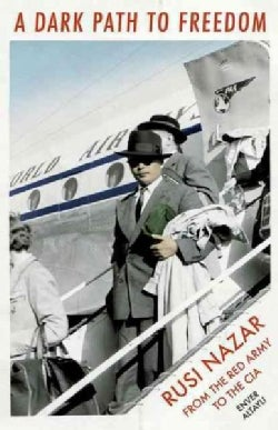 A Dark Path to Freedom: Rusi Nazar, From the Red Army to the CIA (Hardcover)