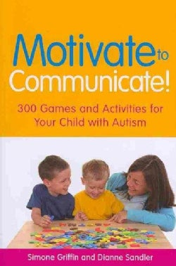 Motivate to Communicate!: 300 Games and Activities for Your Child With Autism (Paperback)