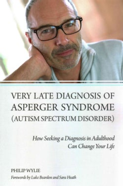 Very Late Diagnosis of Asperger Syndrome Autism Spectrum Disorder: How Seeking a Diagnosis in Adulthood Can Chang... (Paperback)