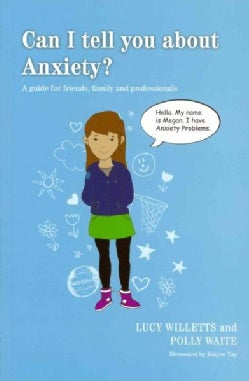 Can I Tell You About Anxiety?: A Guide for Friends, Family and Professionals (Paperback)