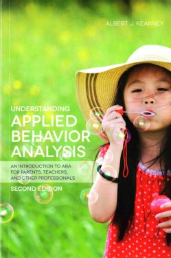 Understanding Applied Behavior Analysis: An Introduction to ABA for Parents, Teachers, and Other Professionals (Paperback)