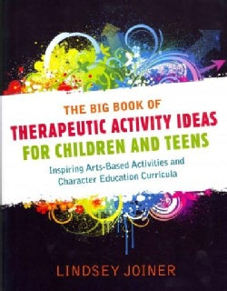 The Big Book of Therapeutic Activity Ideas for Children and Teens: Inspiring Arts-Based Activities and Character ... (Paperback)