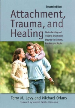 Attachment Trauma and Healing: Understanding and Treating Attachment Disorder in Children, Families and Adults (Paperback)