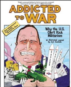 Addicted to War: Why the U.S. Can't Kick Militarism (Paperback)