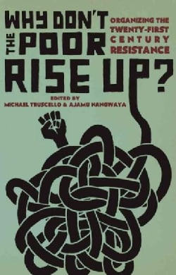 Why Don't the Poor Rise Up?: Organizing the Twenty-first Century Resistance (Paperback)