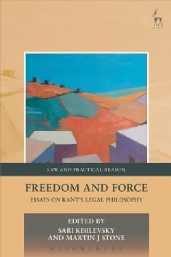 Freedom and Force: Essays on Kant's Legal Philosophy (Hardcover)