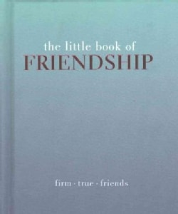The Little Book of Friendship: Firm. True. Friends (Hardcover)