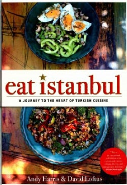 Eat Istanbul: A Journey to the Heart of Turkish Cuisine (Hardcover)