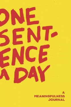 One Sentence a Day: A Meaningfulness Journal (Notebook / blank book)