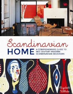 Scandinavian Home: A Comprehensive Guide to Mid-Century Modern Scandinavian Designers (Hardcover)