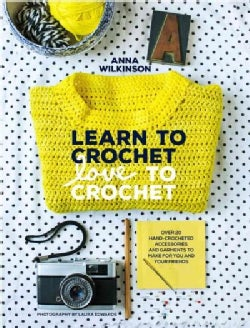 Learn to Crochet, Love to Crochet: Over 20 Hand-crocheted Accessories and Garments to Make for You and Your Friends (Paperback)