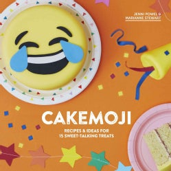 Cakemoji: Recipes & Ideas for Sweet-talking Treats (Hardcover)