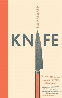 Knife: The Culture, Craft and Cult of the Cook's Knife (Hardcover)