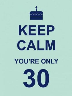 Keep Calm You're Only 30 (Hardcover)