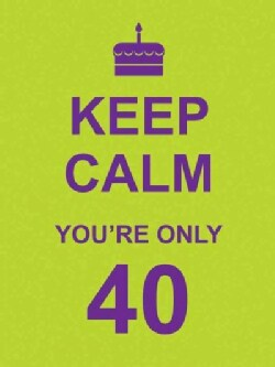 Keep Calm You're Only 40 (Hardcover)