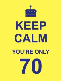 Keep Calm You're Only 70 (Hardcover)