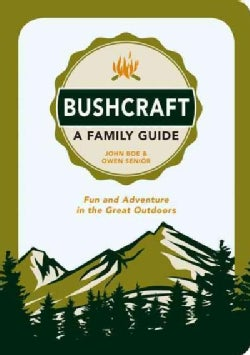 Bushcraft: A Family Guide: Fun and Adventure in the Great Outdoors (Paperback)
