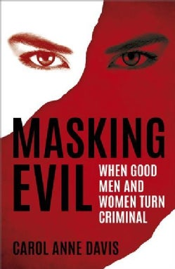 Masking Evil: When Good Men and Women Turn Criminal (Paperback)