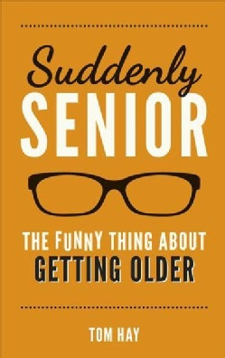 Suddenly Senior: The Funny Thing About Getting Older (Hardcover)