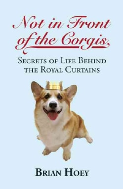 Not in Front of the Corgis: Secrets of Life Behind the Royal Curtains (Paperback)